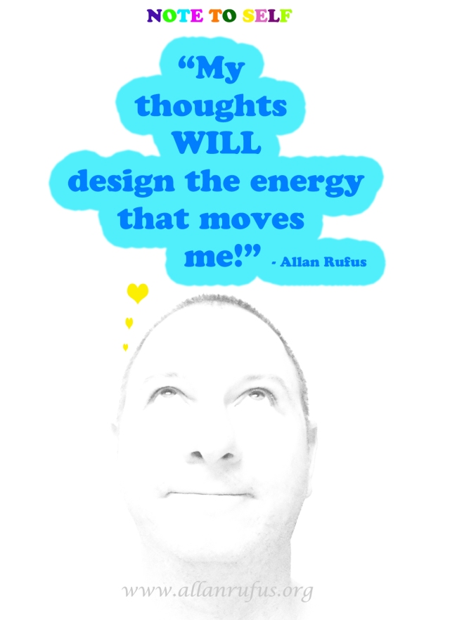 Note to self - Thoughts design my energy