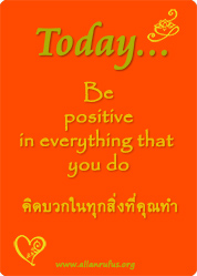 Be positive in everything you do!