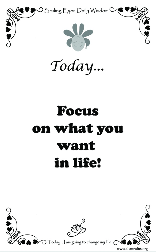 Smiling Eyes Daily Wisdom – Focus on what you want in life!