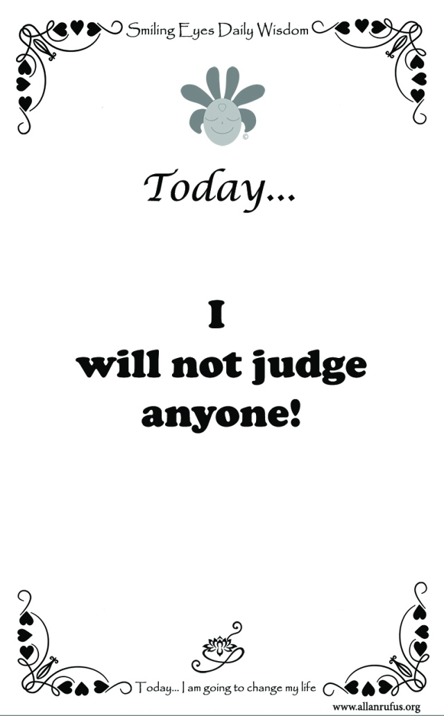 Smiling Eyes Daily Wisdom – I will not judge!