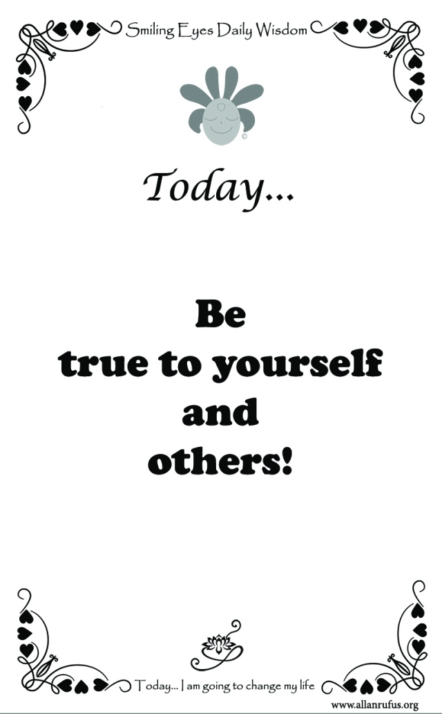 Smiling Eyes Daily Wisdom – Be true to yourself!