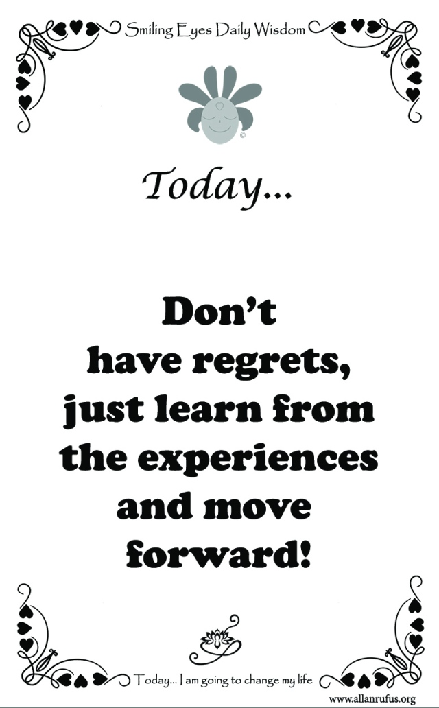 Smiling Eyes Daily Wisdom – Don't have regrets!