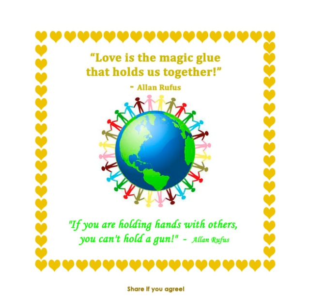 """Love is the magic glue that holds us together!"" - Allan Rufus"